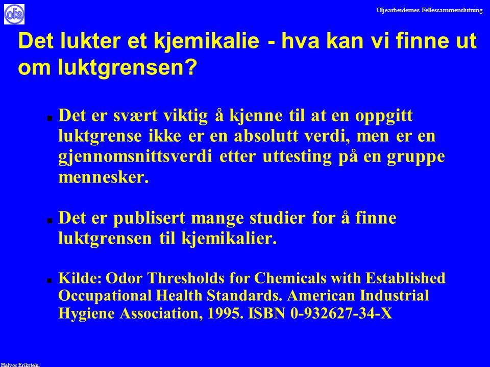 Oljearbeidernes Fellessammenslutning Halvor Erikstein, n Det er svært viktig å kjenne til at en oppgitt luktgrense ikke er en absolutt verdi, men er e