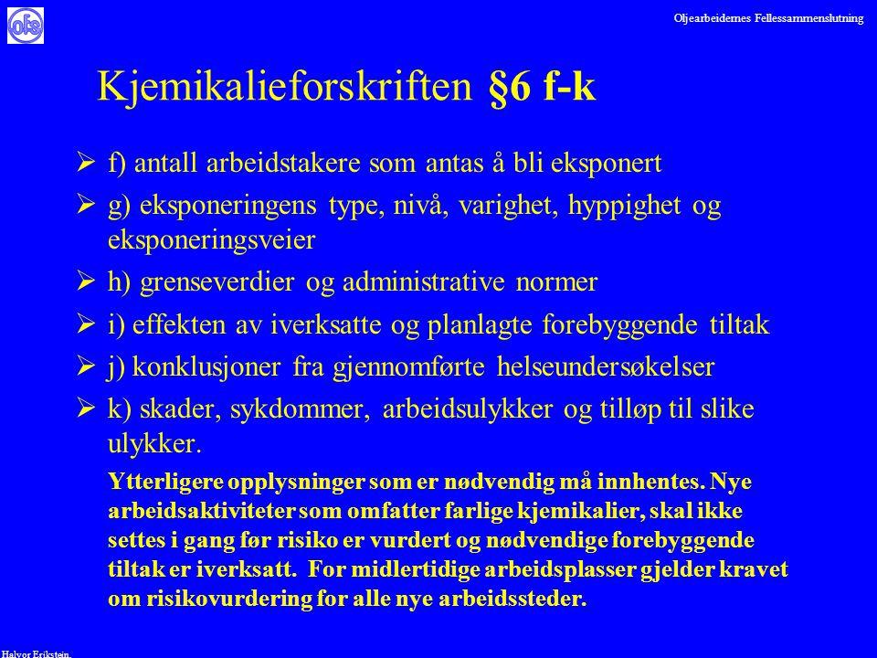 Oljearbeidernes Fellessammenslutning Halvor Erikstein, Kjemikalieforskriften §6 f-k  f) antall arbeidstakere som antas å bli eksponert  g) eksponeri
