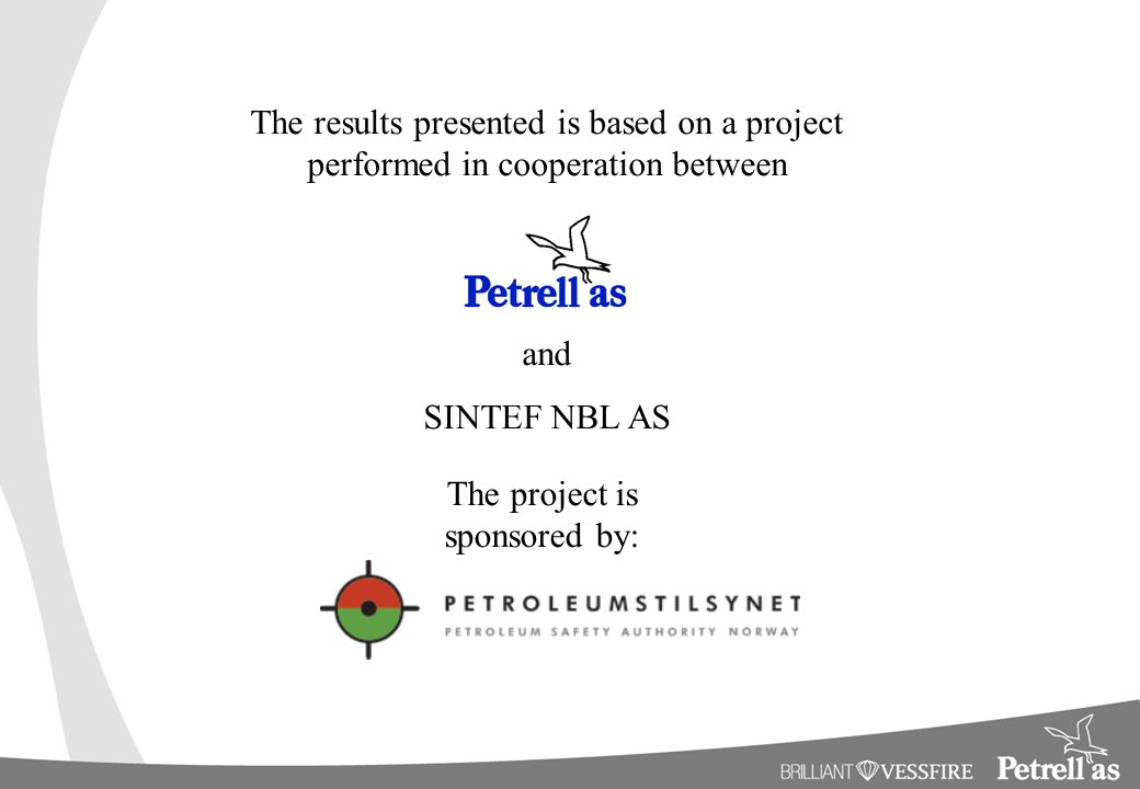The results presented is based on a project performed in cooperation between and SINTEF NBL AS The project is sponsored by: