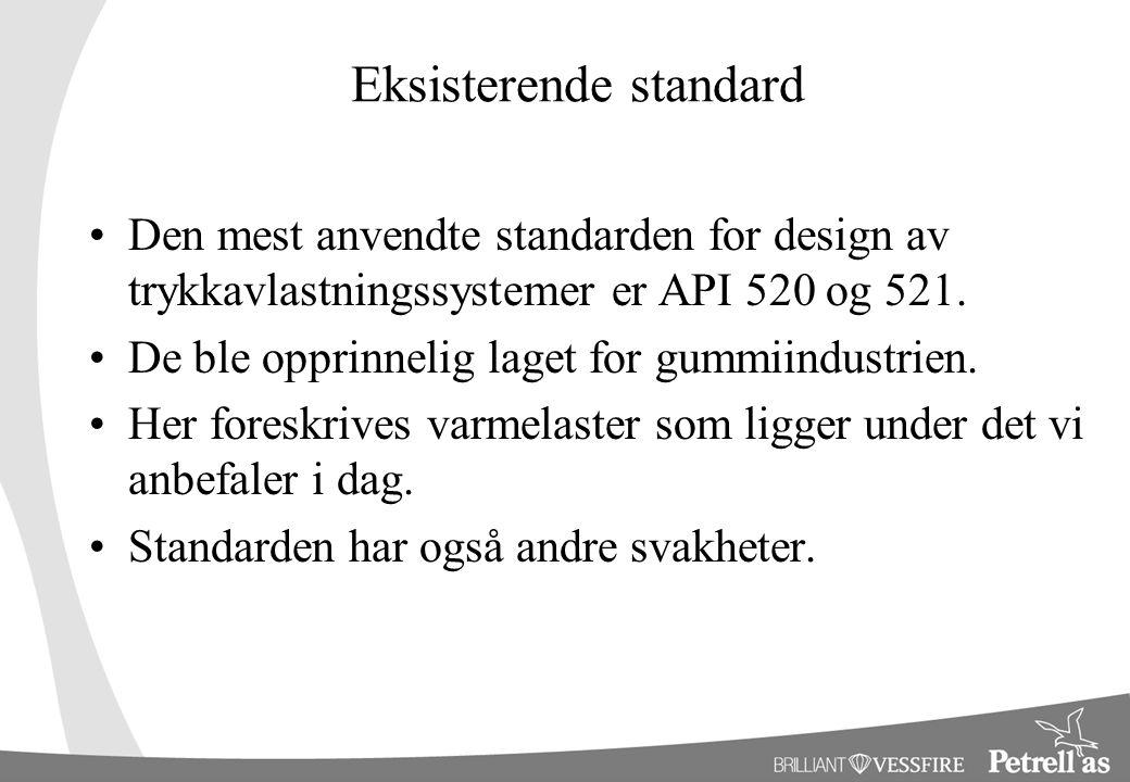 Eksisterende standard Den mest anvendte standarden for design av trykkavlastningssystemer er API 520 og 521. De ble opprinnelig laget for gummiindustr
