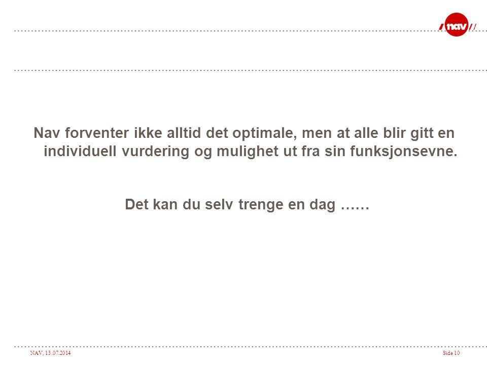 NAV, 13.07.2014Side 10 Nav forventer ikke alltid det optimale, men at alle blir gitt en individuell vurdering og mulighet ut fra sin funksjonsevne. De