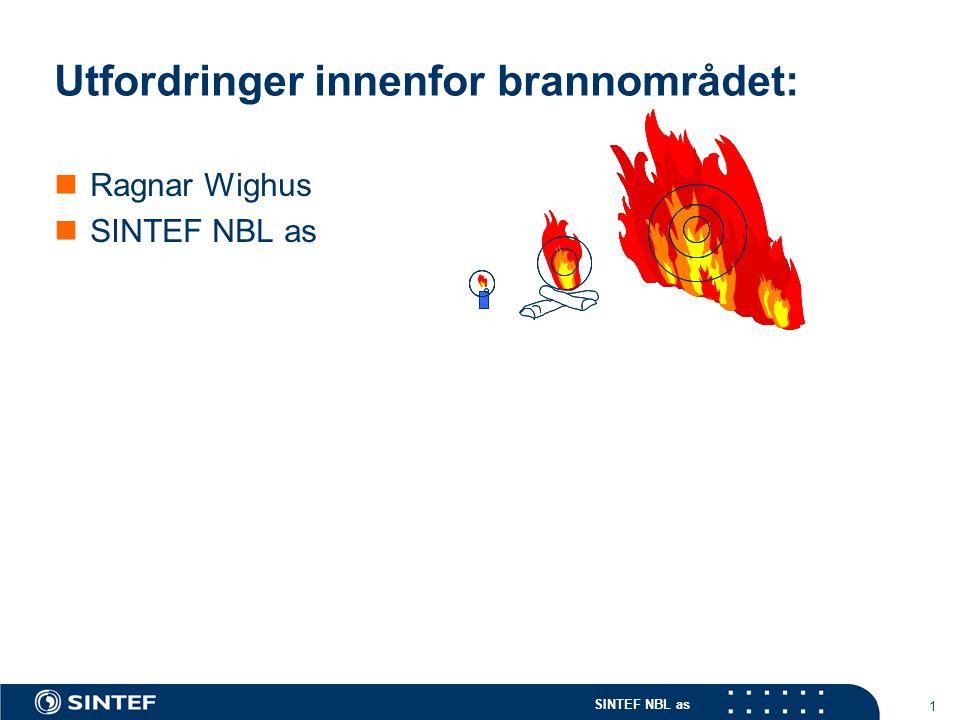 SINTEF NBL as 1 Utfordringer innenfor brannområdet: Ragnar Wighus SINTEF NBL as
