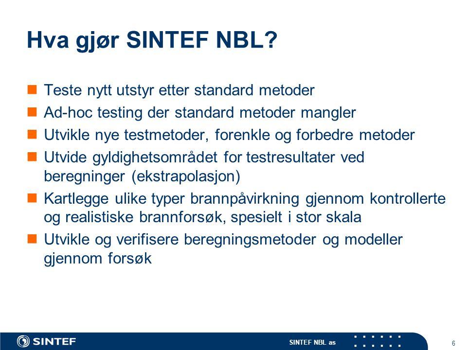 SINTEF NBL as 6 Hva gjør SINTEF NBL? Teste nytt utstyr etter standard metoder Ad-hoc testing der standard metoder mangler Utvikle nye testmetoder, for