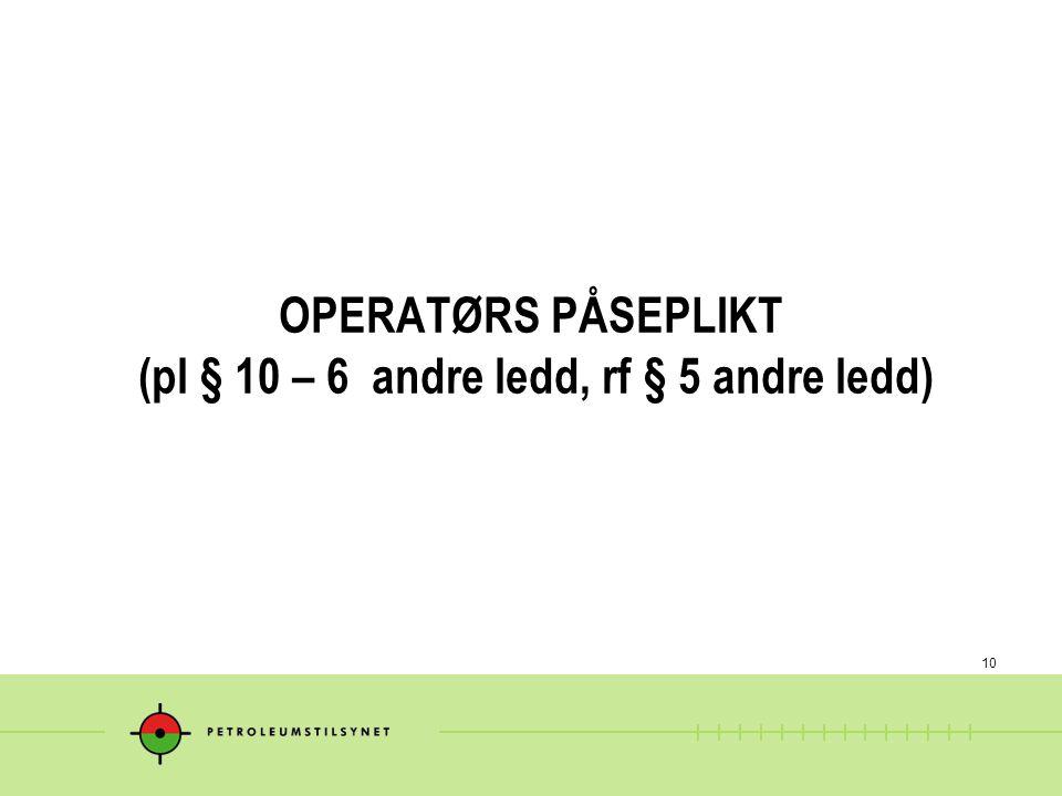 10 OPERATØRS PÅSEPLIKT (pl § 10 – 6 andre ledd, rf § 5 andre ledd)