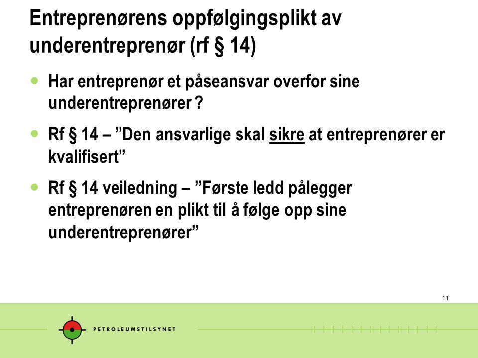 """11 Entreprenørens oppfølgingsplikt av underentreprenør (rf § 14) Har entreprenør et påseansvar overfor sine underentreprenører ? Rf § 14 – """"Den ansvar"""