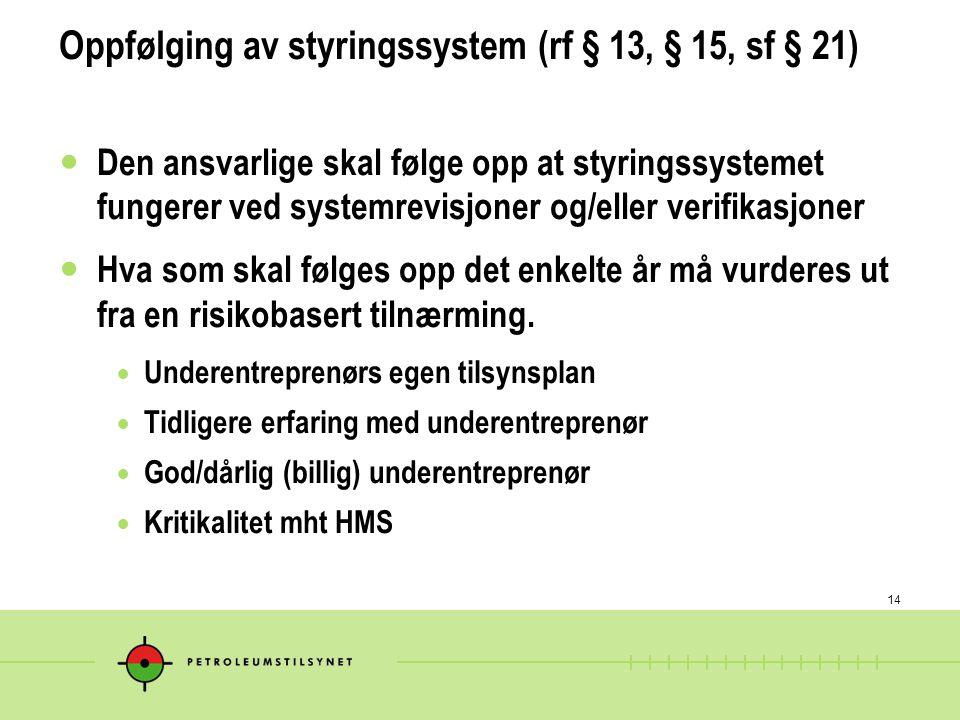 14 Oppfølging av styringssystem (rf § 13, § 15, sf § 21) Den ansvarlige skal følge opp at styringssystemet fungerer ved systemrevisjoner og/eller veri