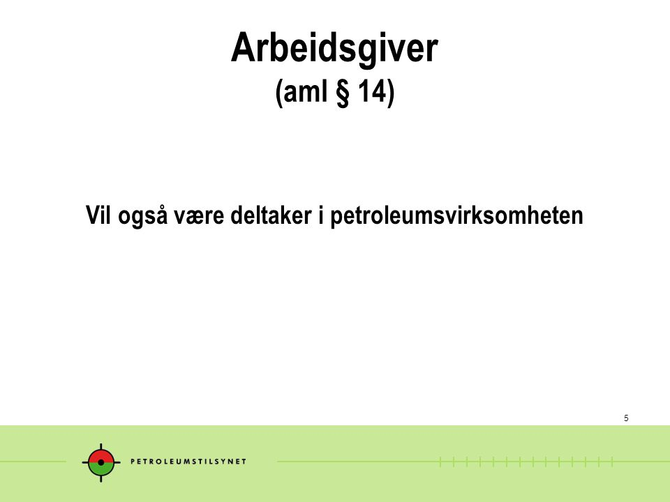 5 Arbeidsgiver (aml § 14) Vil også være deltaker i petroleumsvirksomheten