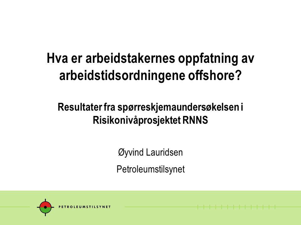 Hva er arbeidstakernes oppfatning av arbeidstidsordningene offshore? Resultater fra spørreskjemaundersøkelsen i Risikonivåprosjektet RNNS Øyvind Lauri