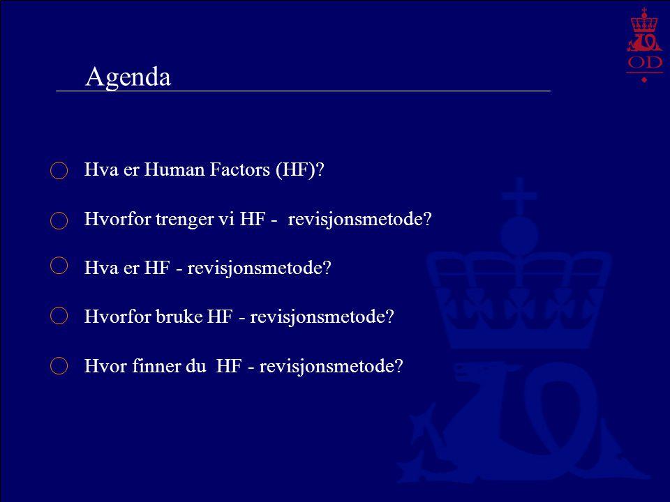 Agenda Hva er Human Factors (HF)? Hvorfor trenger vi HF - revisjonsmetode? Hva er HF - revisjonsmetode? Hvorfor bruke HF - revisjonsmetode? Hvor finne