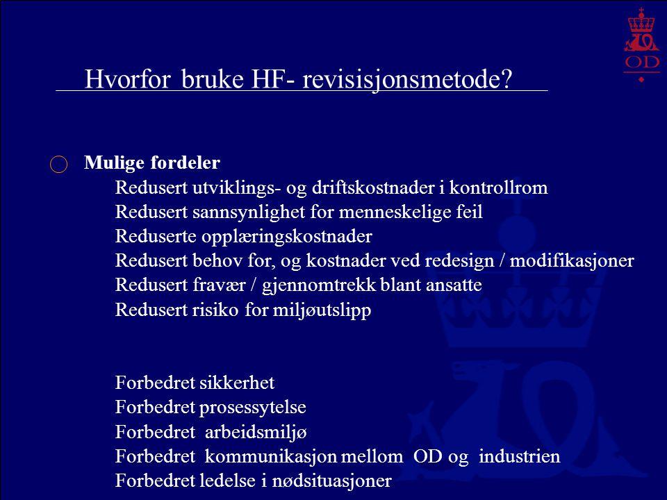Hvorfor bruke HF- revisisjonsmetode? Mulige fordeler Redusert utviklings- og driftskostnader i kontrollrom Redusert sannsynlighet for menneskelige fei