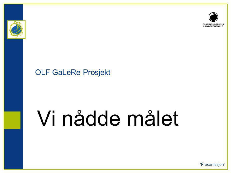 Presentasjon OLF GaLeRe Prosjekt Vi nådde målet