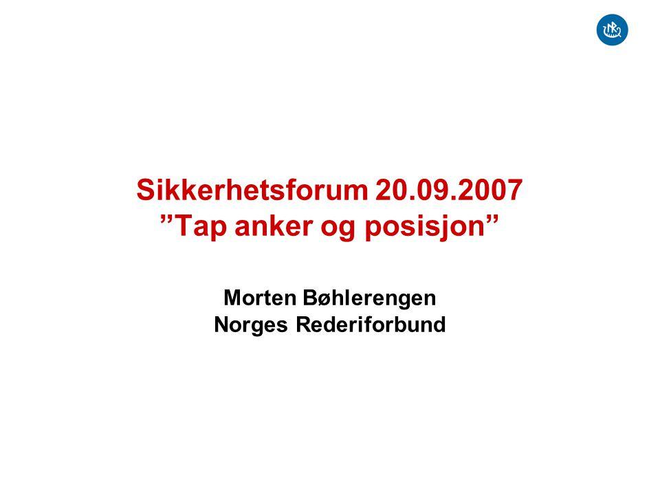 Sikkerhetsforum 20.09.2007 Tap anker og posisjon Morten Bøhlerengen Norges Rederiforbund