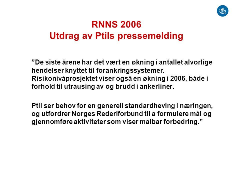 RNNS 2006 Utdrag av Ptils pressemelding De siste årene har det vært en økning i antallet alvorlige hendelser knyttet til forankringssystemer.