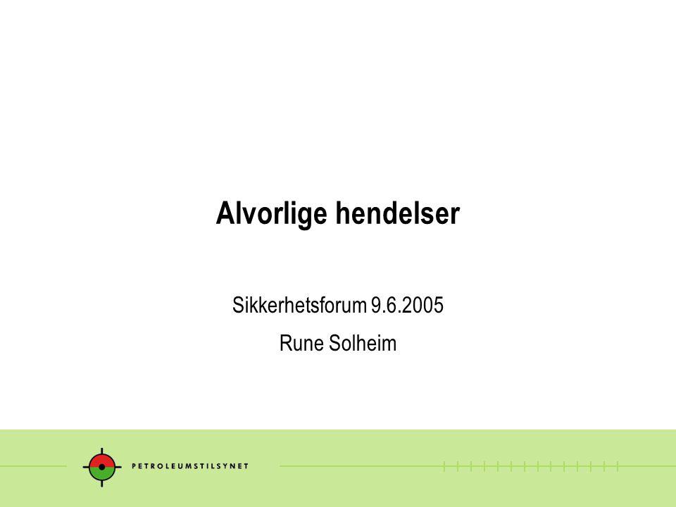 Alvorlige hendelser Sikkerhetsforum 9.6.2005 Rune Solheim