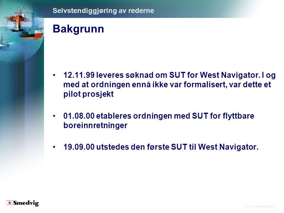 PROJECT NUMBER HERE - 3 Bakgrunn Selvstendiggjøring av rederne 12.11.99 leveres søknad om SUT for West Navigator.