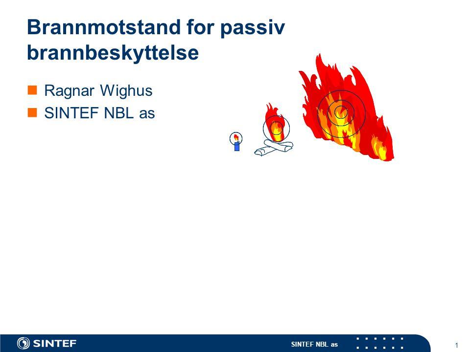SINTEF NBL as 1 Brannmotstand for passiv brannbeskyttelse Ragnar Wighus SINTEF NBL as