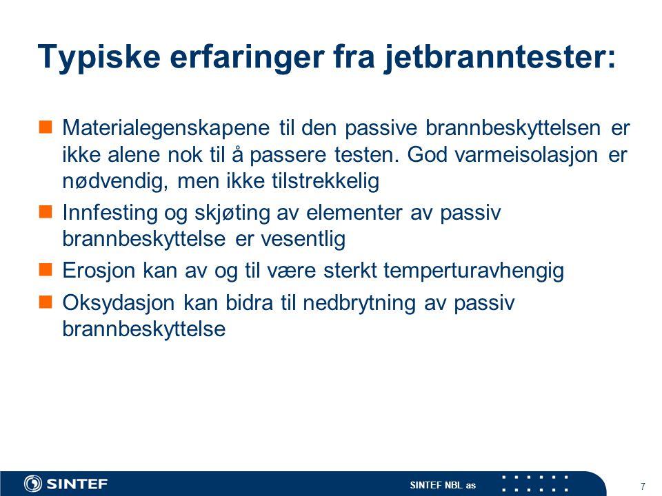 SINTEF NBL as 7 Typiske erfaringer fra jetbranntester: Materialegenskapene til den passive brannbeskyttelsen er ikke alene nok til å passere testen. G