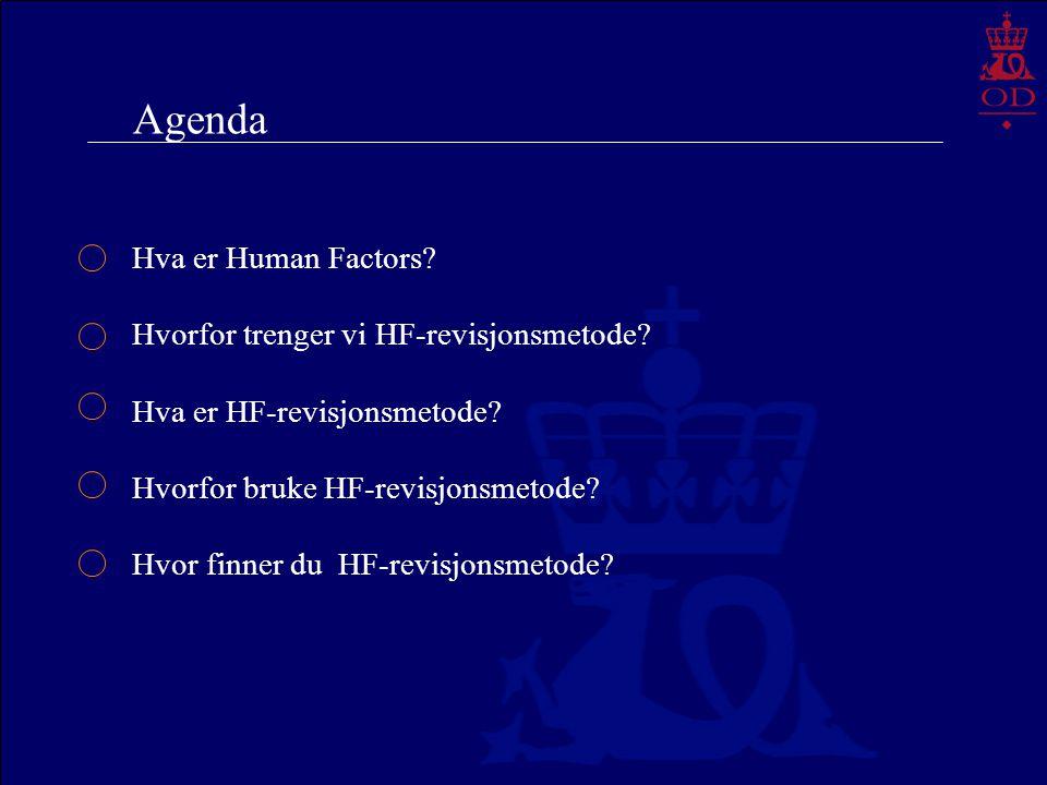 Agenda Hva er Human Factors? Hvorfor trenger vi HF-revisjonsmetode? Hva er HF-revisjonsmetode? Hvorfor bruke HF-revisjonsmetode? Hvor finner du HF-rev