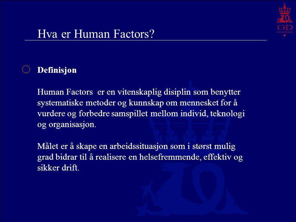 Hva er Human Factors? Definisjon Human Factors er en vitenskaplig disiplin som benytter systematiske metoder og kunnskap om mennesket for å vurdere og