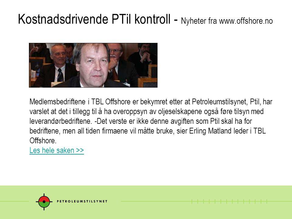 Kostnadsdrivende PTil kontroll - Nyheter fra www.offshore.no Medlemsbedriftene i TBL Offshore er bekymret etter at Petroleumstilsynet, Ptil, har varslet at det i tillegg til å ha overoppsyn av oljeselskapene også føre tilsyn med leverandørbedriftene.