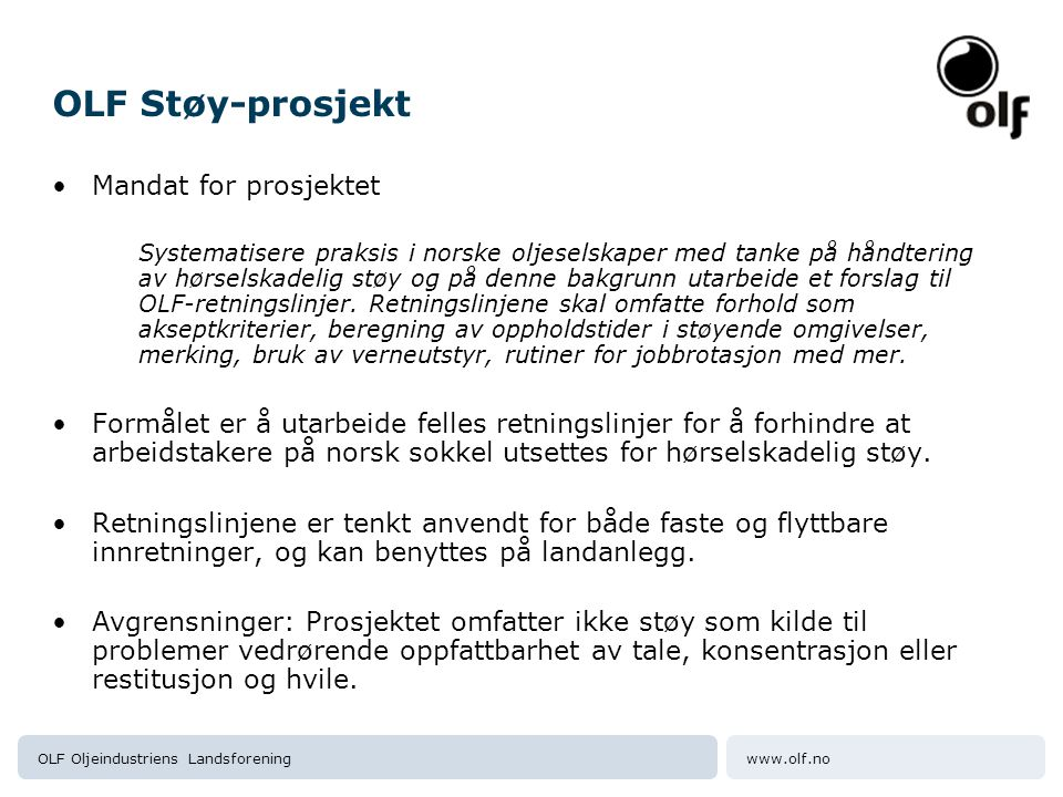 www.olf.noOLF Oljeindustriens Landsforening Webverktøyet - StøyRisk Tre anvendelser: Grovvurdering (SJA, enkel planlegging m.m) RNNS rapportering Detaljert vurdering Beta versjon: http://noiserisk.no Bruker: olf Passord: flo