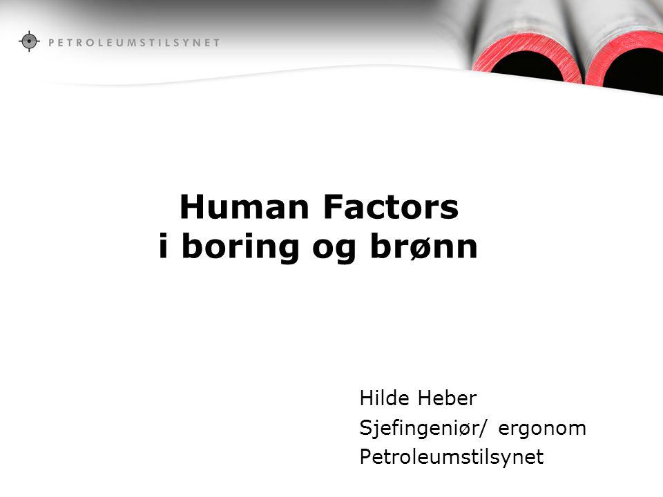Human Factors i boring og brønn Hilde Heber Sjefingeniør/ ergonom Petroleumstilsynet