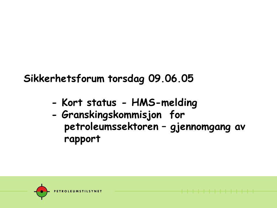 Sikkerhetsforum torsdag 09.06.05 - Kort status - HMS-melding - Granskingskommisjon for petroleumssektoren – gjennomgang av rapport