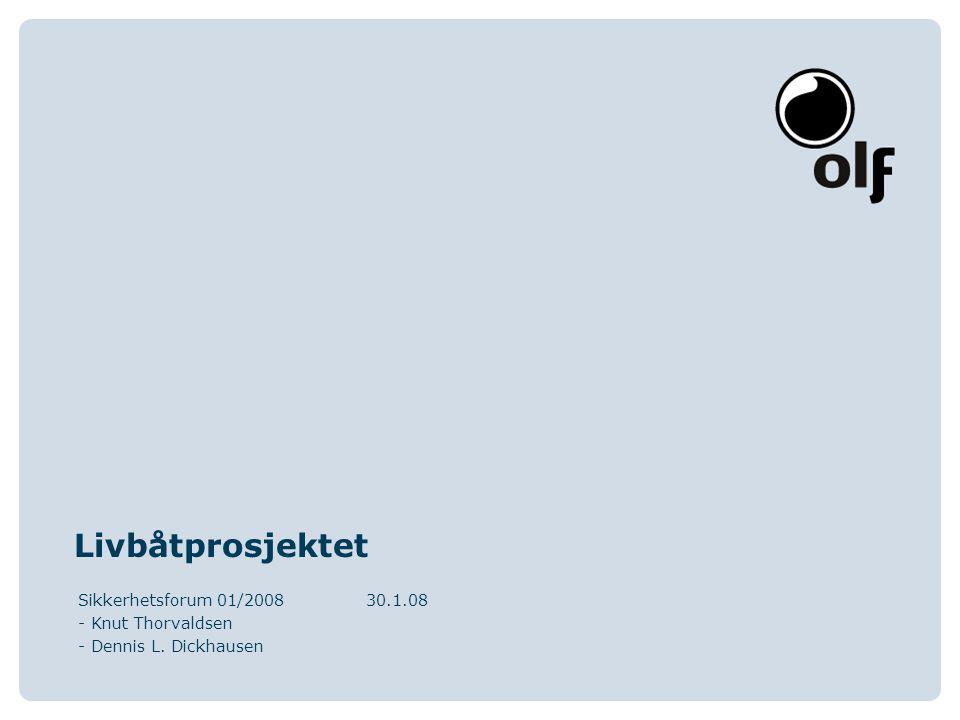 Livbåtprosjektet Sikkerhetsforum 01/200830.1.08 - Knut Thorvaldsen - Dennis L. Dickhausen