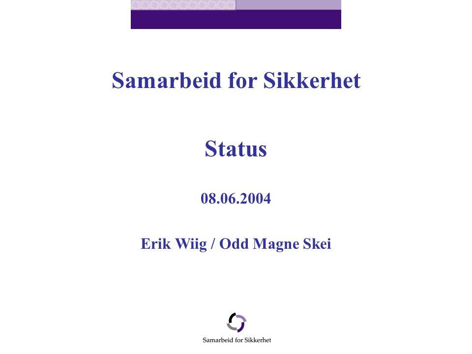 Samarbeid for Sikkerhet Status 08.06.2004 Erik Wiig / Odd Magne Skei