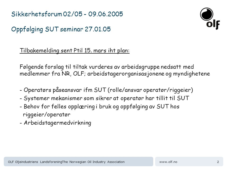 www.olf.noOLF Oljeindustriens LandsforeningThe Norwegian Oil Industry Association2 Sikkerhetsforum 02/05 - 09.06.2005 Oppfølging SUT seminar 27.01.05
