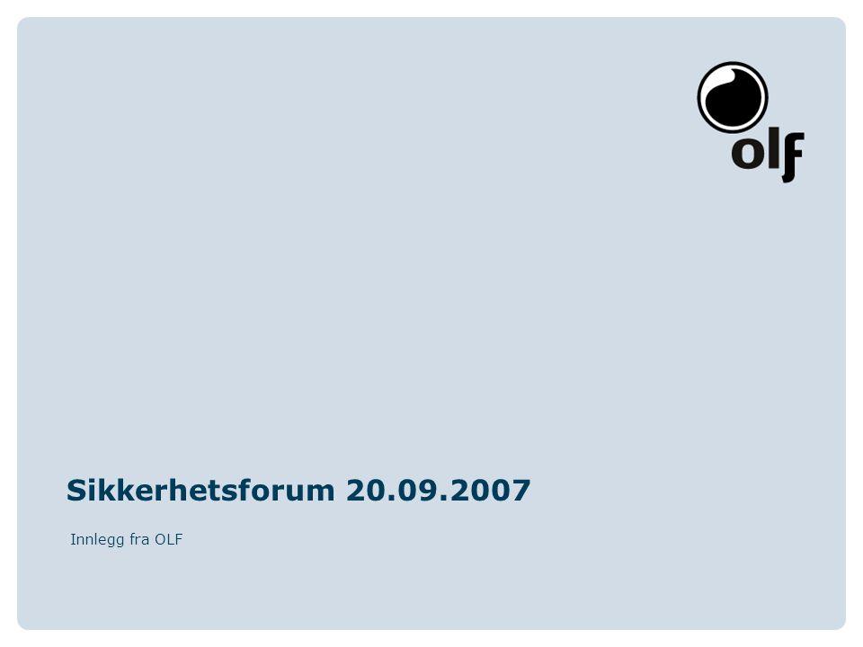 Sikkerhetsforum 20.09.2007 Innlegg fra OLF