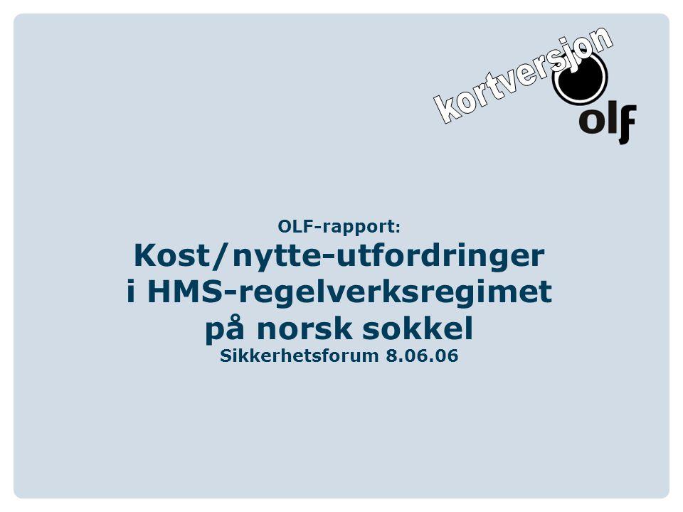 OLF-rapport : Kost/nytte-utfordringer i HMS-regelverksregimet på norsk sokkel Sikkerhetsforum 8.06.06