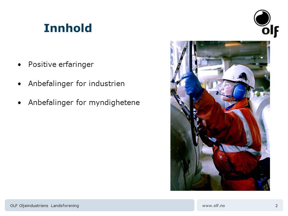 www.olf.noOLF Oljeindustriens Landsforening2 Innhold Positive erfaringer Anbefalinger for industrien Anbefalinger for myndighetene