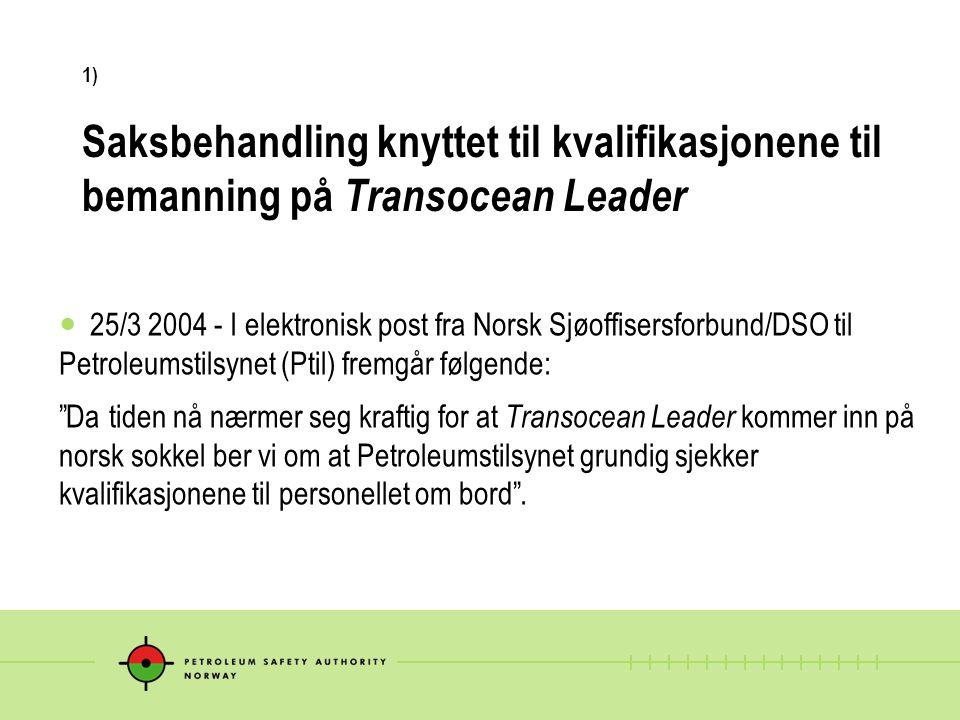 1) Saksbehandling knyttet til kvalifikasjonene til bemanning på Transocean Leader 25/3 2004 - I elektronisk post fra Norsk Sjøoffisersforbund/DSO til