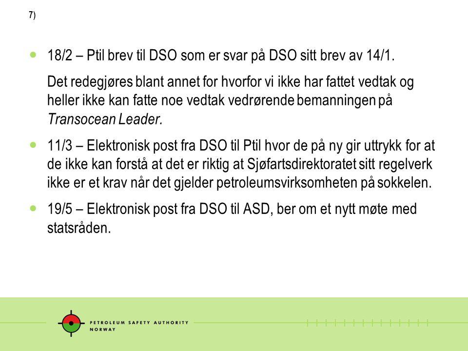 7) 18/2 – Ptil brev til DSO som er svar på DSO sitt brev av 14/1. Det redegjøres blant annet for hvorfor vi ikke har fattet vedtak og heller ikke kan
