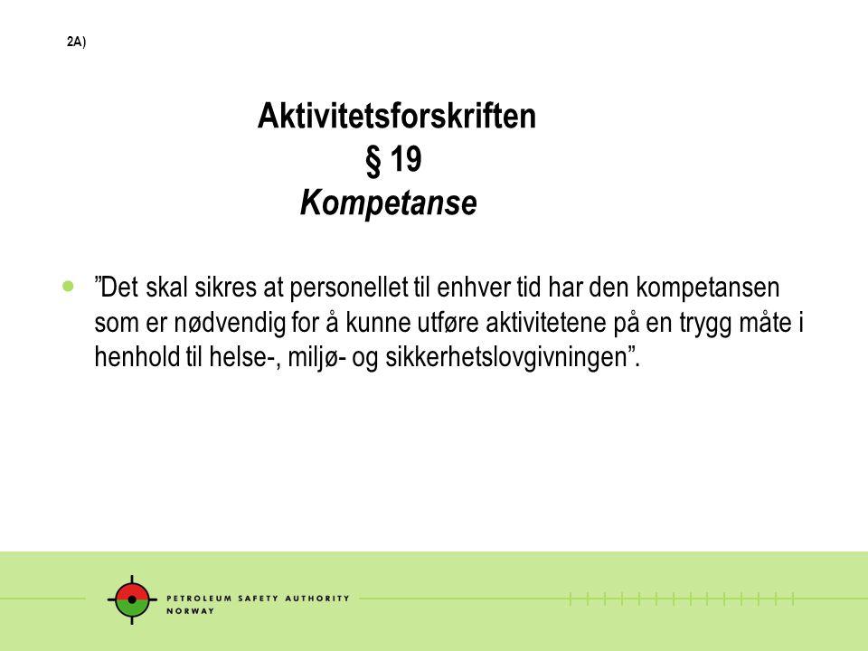 2B Veiledning Aktivitetsforskriften § 19 Kompetanse For å oppfylle kravet til kompetanse på området helse, arbeidsmiljø og sikkerhet bør: f) Sjøfartsdirektoratets forskrift 9.5.2003 nr.