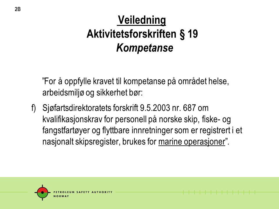 """2B Veiledning Aktivitetsforskriften § 19 Kompetanse """"For å oppfylle kravet til kompetanse på området helse, arbeidsmiljø og sikkerhet bør: f) Sjøfarts"""