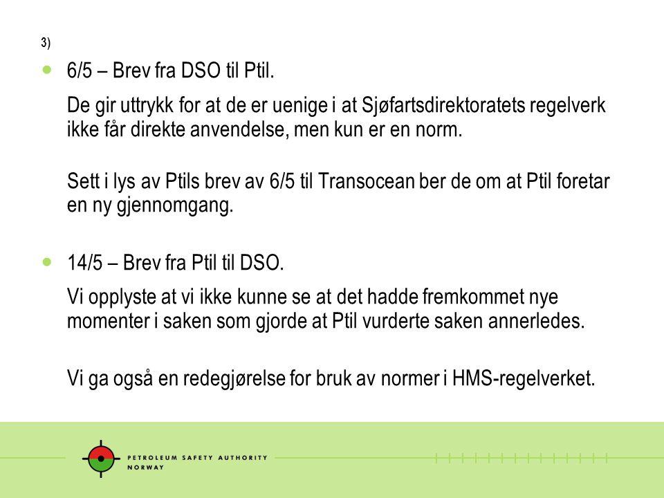 3) 6/5 – Brev fra DSO til Ptil. De gir uttrykk for at de er uenige i at Sjøfartsdirektoratets regelverk ikke får direkte anvendelse, men kun er en nor