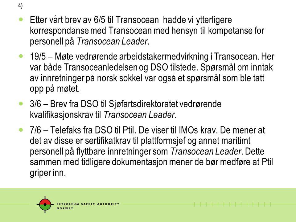4) Etter vårt brev av 6/5 til Transocean hadde vi ytterligere korrespondanse med Transocean med hensyn til kompetanse for personell på Transocean Leader.