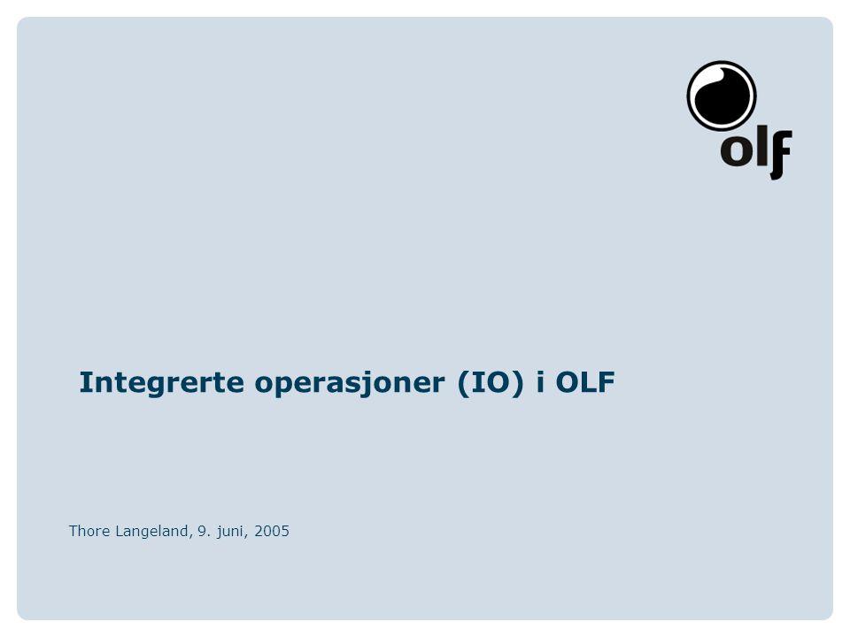 Integrerte operasjoner (IO) i OLF Thore Langeland, 9. juni, 2005