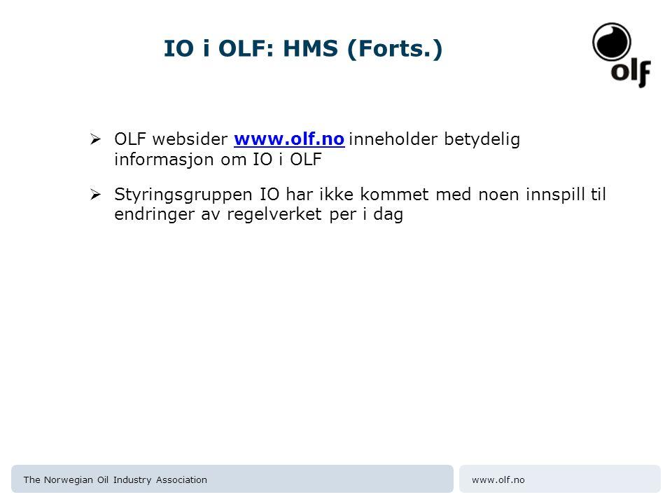 www.olf.noThe Norwegian Oil Industry Association IO i OLF: HMS (Forts.)  OLF websider www.olf.no inneholder betydelig informasjon om IO i OLF  Styringsgruppen IO har ikke kommet med noen innspill til endringer av regelverket per i dag