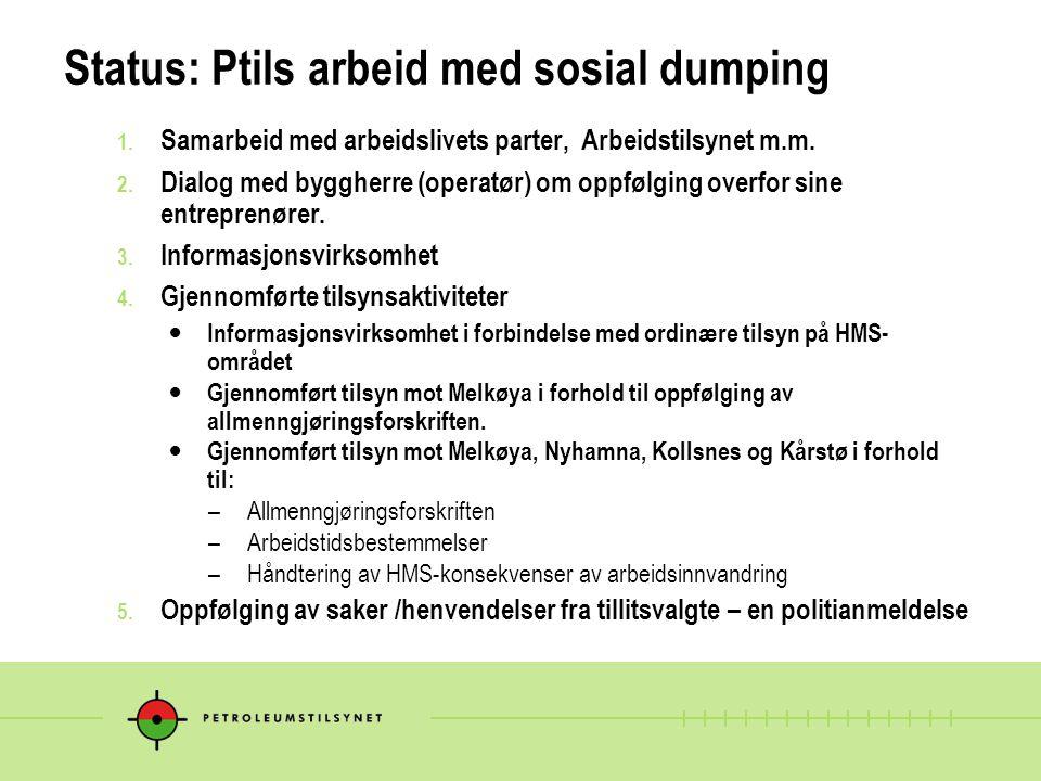 Status: Ptils arbeid med sosial dumping 1. Samarbeid med arbeidslivets parter, Arbeidstilsynet m.m.