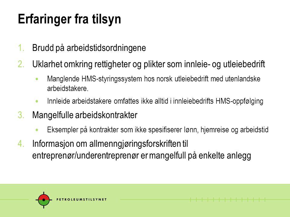 Erfaringer fra tilsyn 1.Brudd på arbeidstidsordningene 2.Uklarhet omkring rettigheter og plikter som innleie- og utleiebedrift Manglende HMS-styringssystem hos norsk utleiebedrift med utenlandske arbeidstakere.