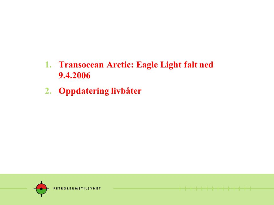 Eagle Light falt ned 9.4.2006 Beskrivelse: Boremaskin ble heist opp og kolliderte med Eagle Light .