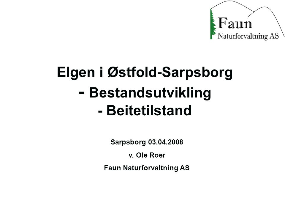 Elgen i Østfold-Sarpsborg - Bestandsutvikling - Beitetilstand Sarpsborg 03.04.2008 v. Ole Roer Faun Naturforvaltning AS