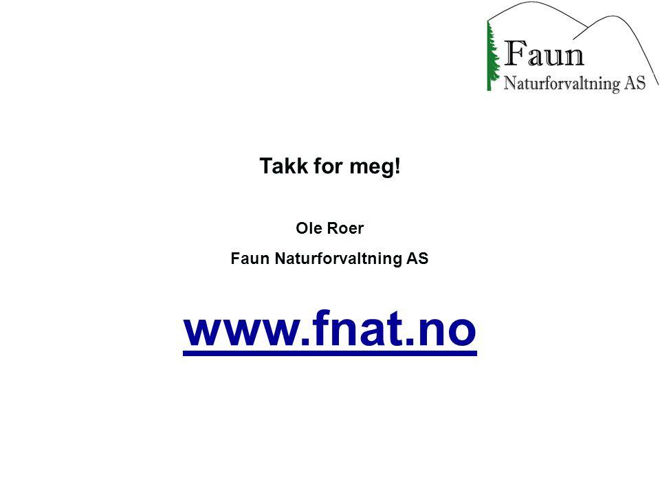 Takk for meg! Ole Roer Faun Naturforvaltning AS www.fnat.no