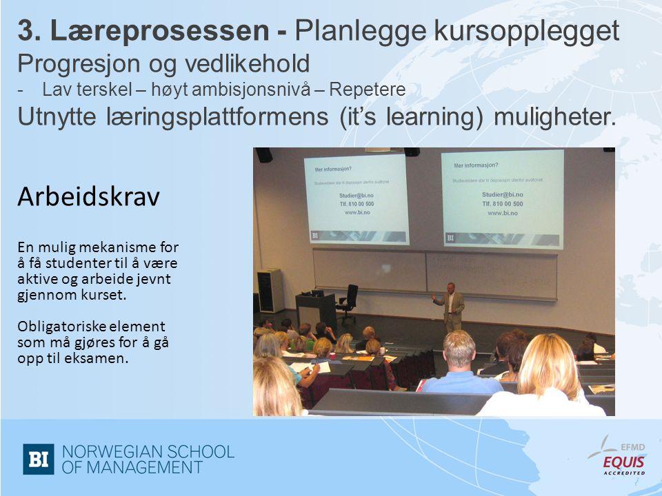 3. Læreprosessen - Planlegge kursopplegget Progresjon og vedlikehold -Lav terskel – høyt ambisjonsnivå – Repetere Utnytte læringsplattformens (it's le