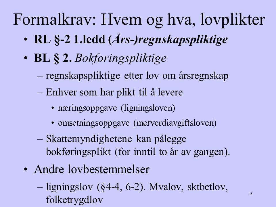 3 Formalkrav: Hvem og hva, lovplikter RL §-2 1.ledd (Års-)regnskapspliktige BL § 2.