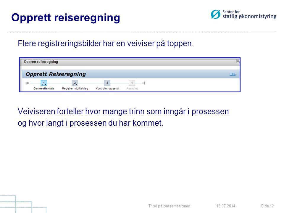 Tittel på presentasjonenSide 1213.07.2014 Opprett reiseregning Flere registreringsbilder har en veiviser på toppen. Veiviseren forteller hvor mange tr