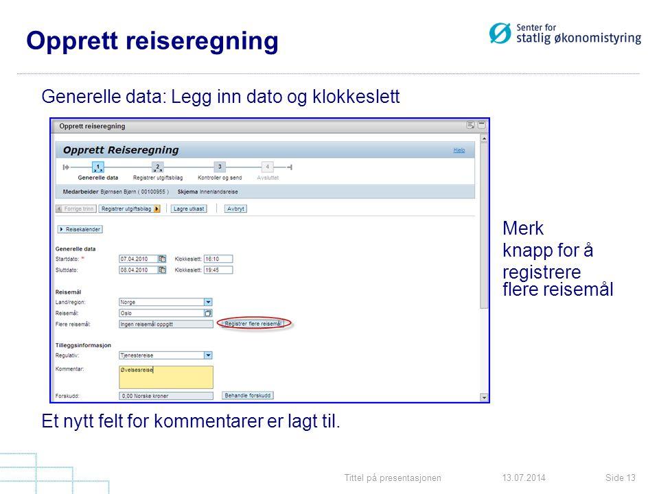 Tittel på presentasjonenSide 1313.07.2014 Opprett reiseregning Generelle data: Legg inn dato og klokkeslett Merk knapp for å registrere flere reisemål